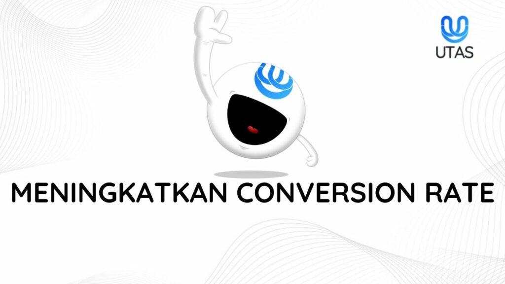 CARA MENINGKATKAN CONVERSION RATE - UTAS